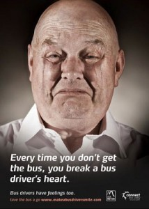 Every time you don't get the bus, you break a bus driver's heart.
